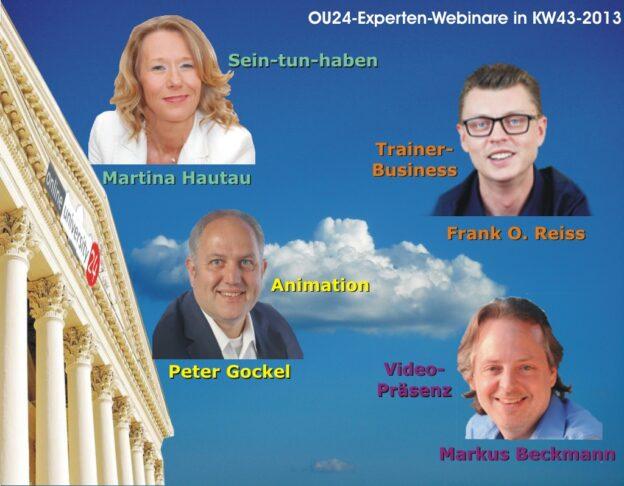 OU24-Experten-Webinare in der KW 43-2013:Martina Hautau, Frank O. Reiss - Trainer-Top-Liga, Peter Gockel - Animationsvideos, Markus Beckmann - Videopräsenz